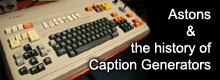 History of Caption Generation for TV, inc the Aston 4